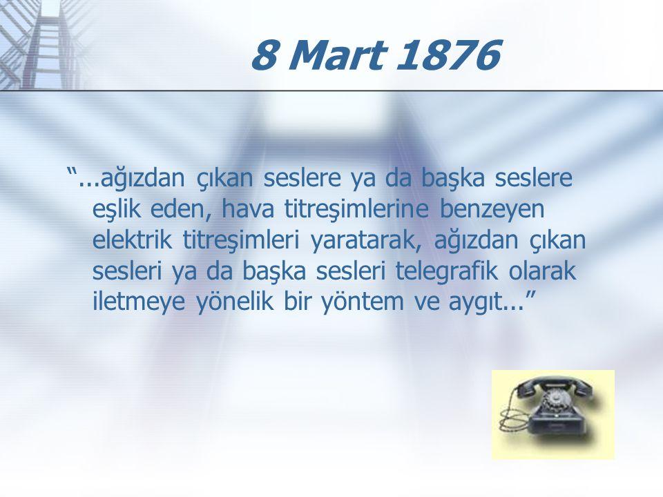 """8 Mart 1876 """"...ağızdan çıkan seslere ya da başka seslere eşlik eden, hava titreşimlerine benzeyen elektrik titreşimleri yaratarak, ağızdan çıkan sesl"""