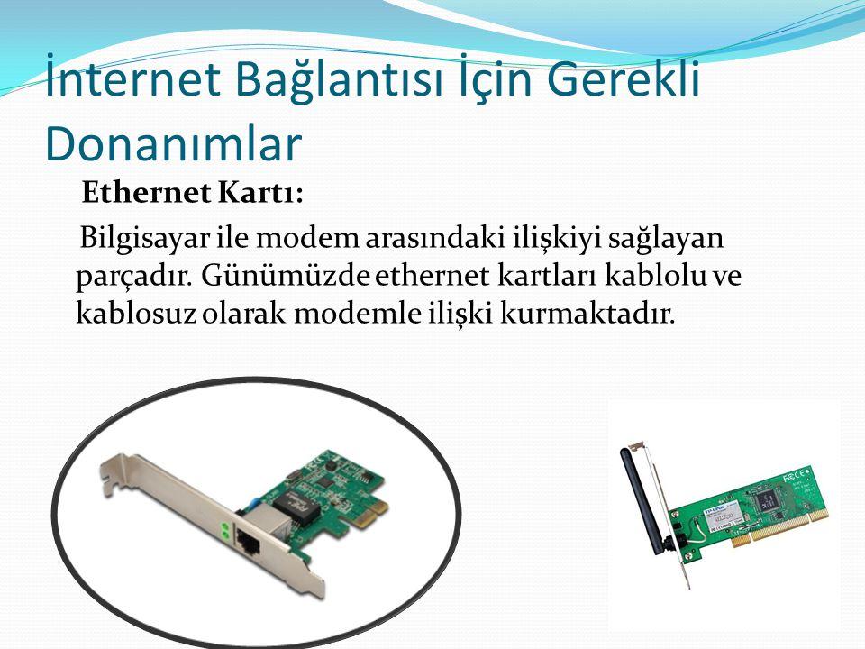 İnternet Bağlantısı İçin Gerekli Donanımlar Modem: Dijital bilgileri analog bilgilere, analog bilgileri dijital bilgilere dönüştüren alet olarak tanımlanabilir.