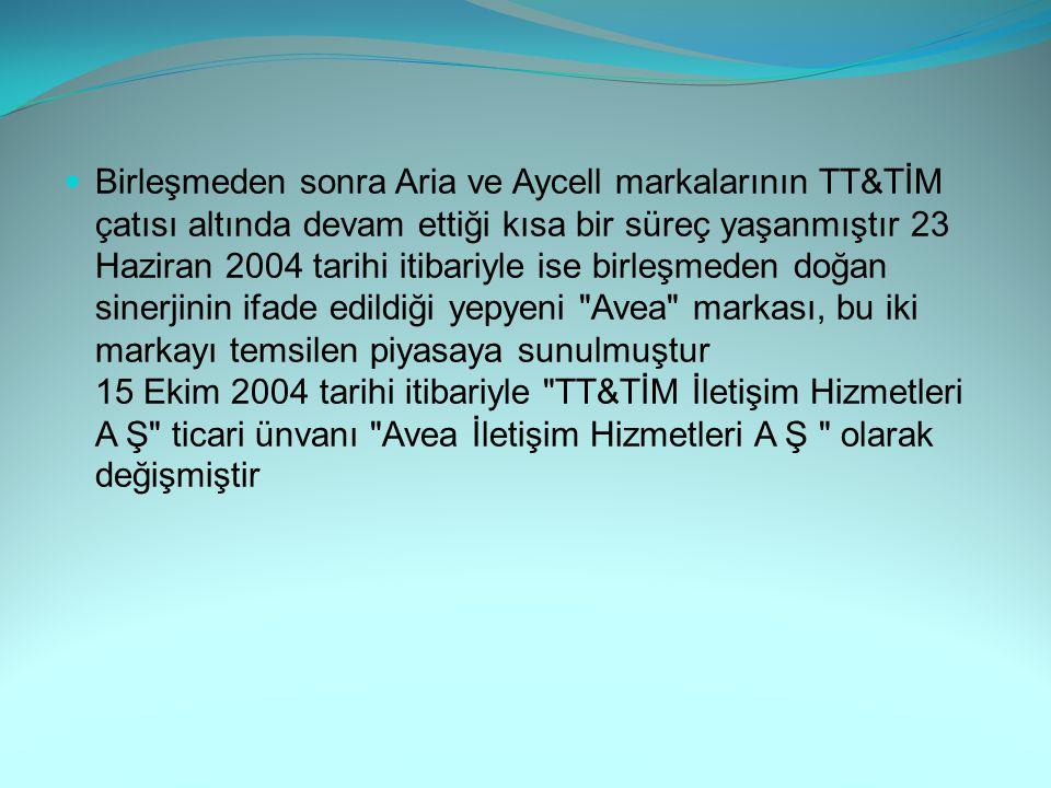 Birleşmeden sonra Aria ve Aycell markalarının TT&TİM çatısı altında devam ettiği kısa bir süreç yaşanmıştır 23 Haziran 2004 tarihi itibariyle ise birl