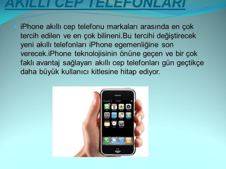 AKILLI CEP TELEFONLARI iPhone akıllı cep telefonu markaları arasında en çok tercih edilen ve en çok bilineni.Bu tercihi değiştirecek yeni akıllı telef