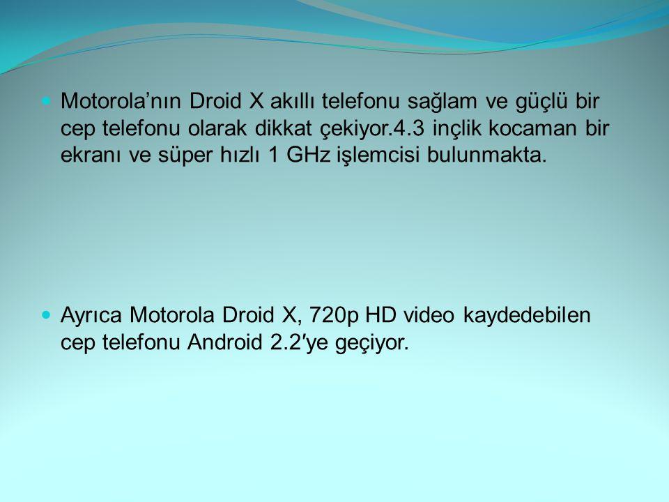 Motorola'nın Droid X akıllı telefonu sağlam ve güçlü bir cep telefonu olarak dikkat çekiyor.4.3 inçlik kocaman bir ekranı ve süper hızlı 1 GHz işlemci