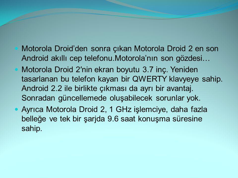 Motorola Droid'den sonra çıkan Motorola Droid 2 en son Android akıllı cep telefonu.Motorola'nın son gözdesi… Motorola Droid 2′nin ekran boyutu 3.7 inç