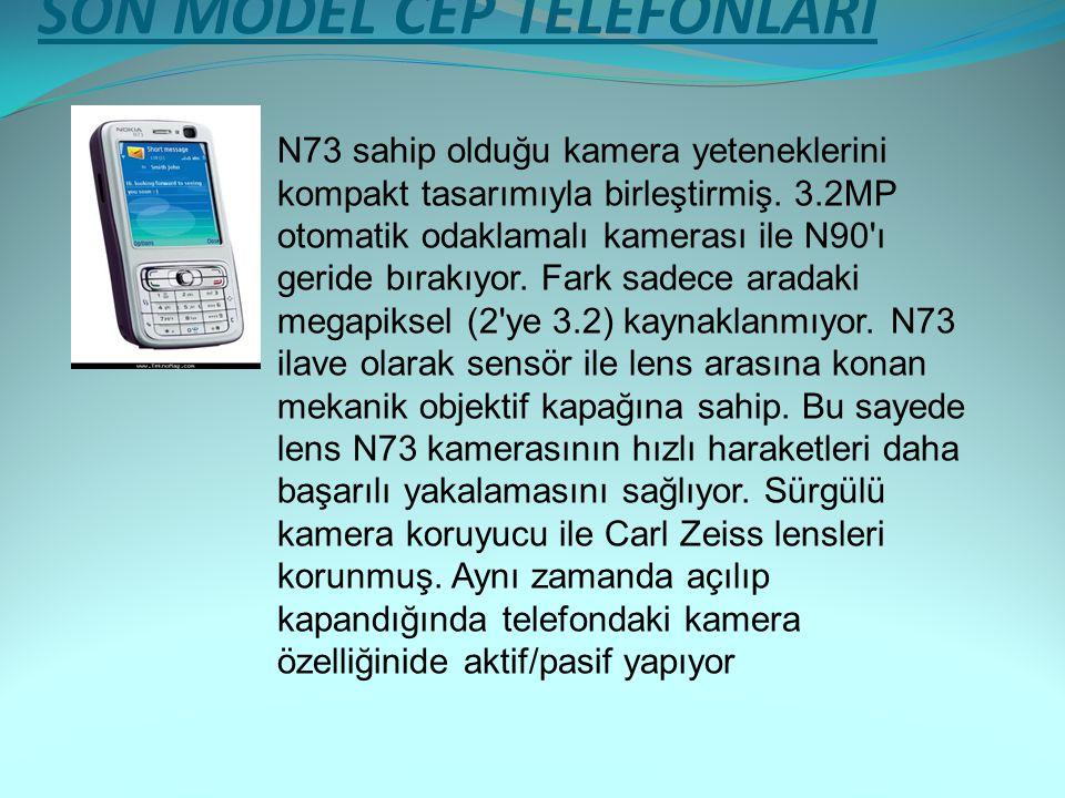 SON MODEL CEP TELEFONLARI N73 sahip olduğu kamera yeteneklerini kompakt tasarımıyla birleştirmiş. 3.2MP otomatik odaklamalı kamerası ile N90'ı geride