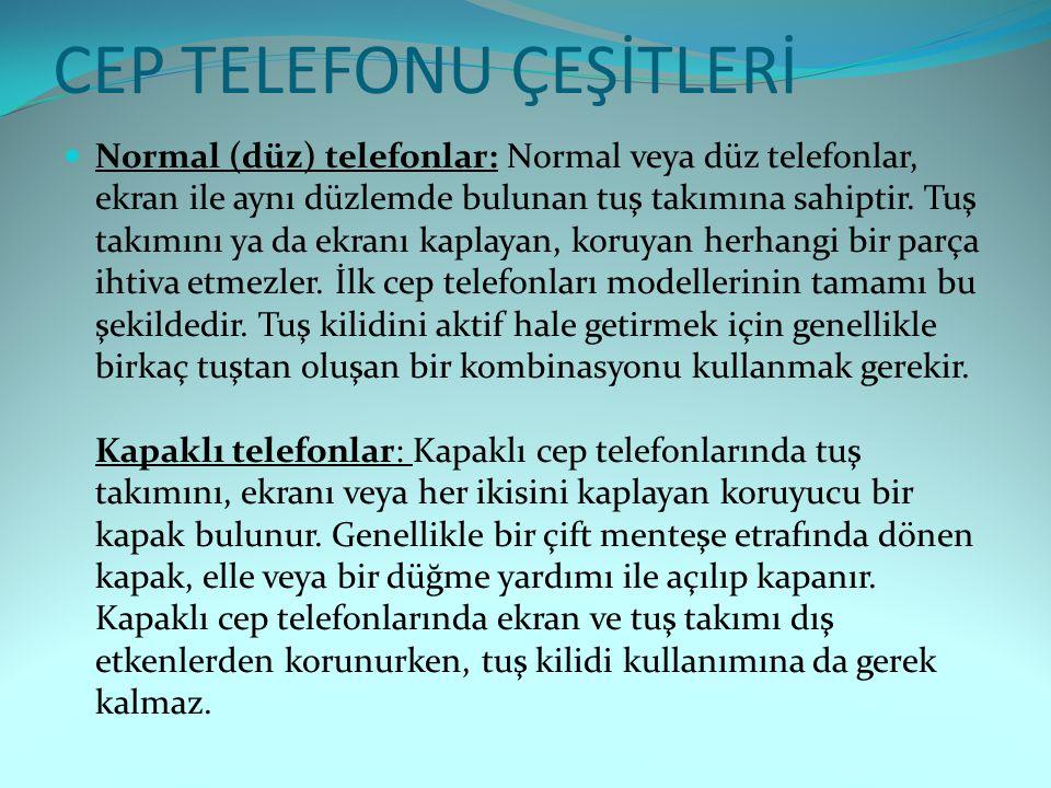 CEP TELEFONU ÇEŞİTLERİ Normal (düz) telefonlar: Normal veya düz telefonlar, ekran ile aynı düzlemde bulunan tuş takımına sahiptir. Tuş takımını ya da