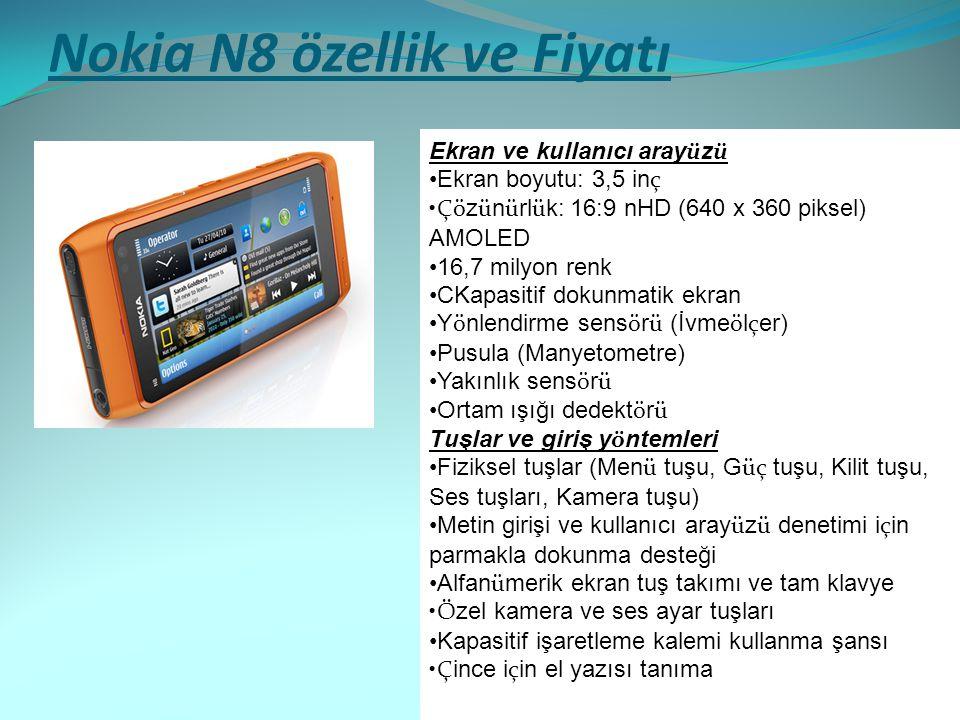 Nokia N8 özellik ve Fiyatı Ekran ve kullanıcı aray ü z ü Ekran boyutu: 3,5 in ç Çö z ü n ü rl ü k: 16:9 nHD (640 x 360 piksel) AMOLED 16,7 milyon renk
