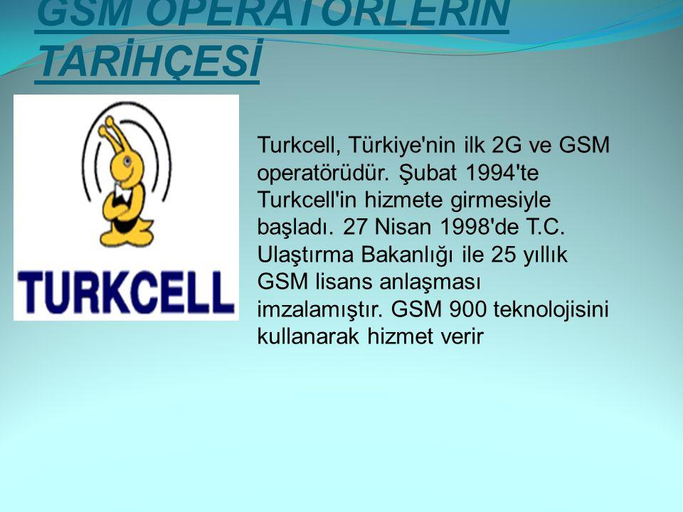 GSM OPERATÖRLERİN TARİHÇESİ Turkcell, Türkiye'nin ilk 2G ve GSM operatörüdür. Şubat 1994'te Turkcell'in hizmete girmesiyle başladı. 27 Nisan 1998'de T
