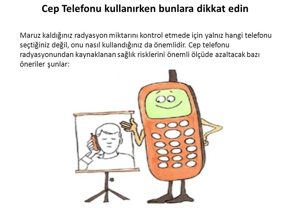 Maruz kaldığınız radyasyon miktarını kontrol etmede için yalnız hangi telefonu seçtiğiniz değil, onu nasıl kullandığınız da önemlidir.