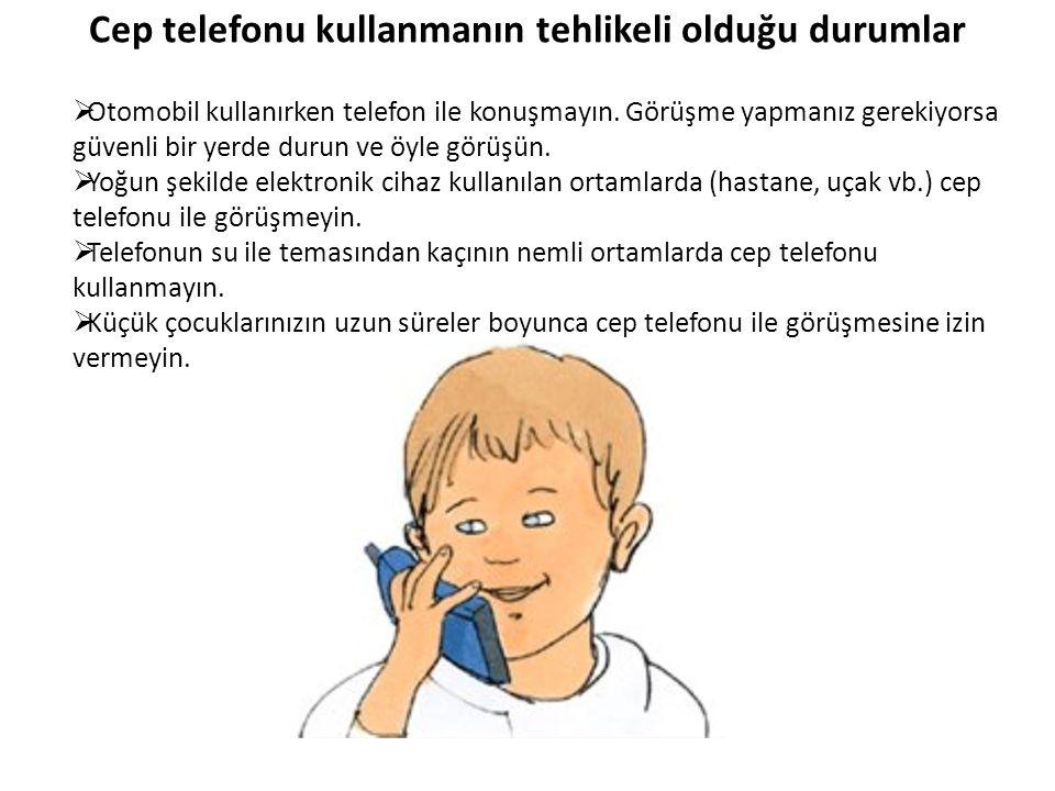 Cep telefonu kullanmanın tehlikeli olduğu durumlar  Otomobil kullanırken telefon ile konuşmayın. Görüşme yapmanız gerekiyorsa güvenli bir yerde durun