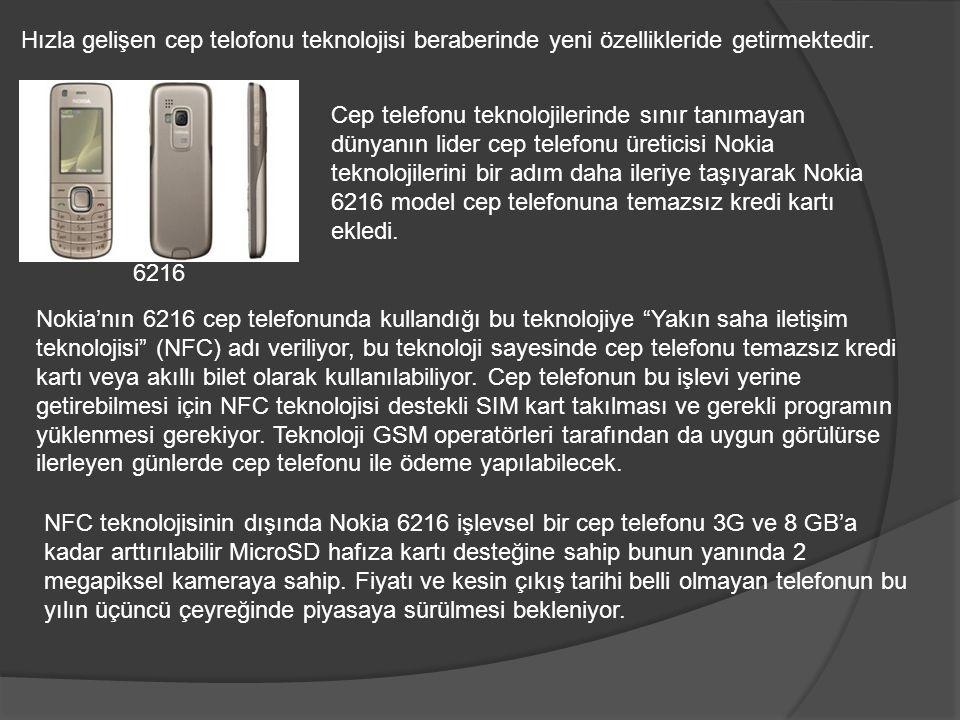 Hızla gelişen cep telofonu teknolojisi beraberinde yeni özellikleride getirmektedir. Cep telefonu teknolojilerinde sınır tanımayan dünyanın lider cep