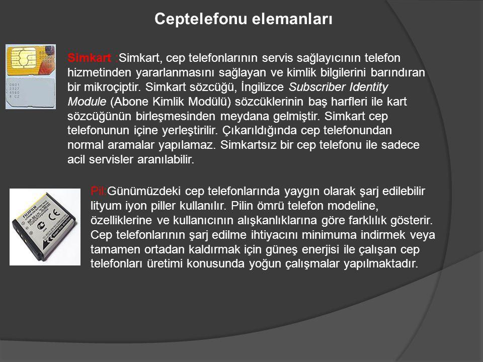 Ceptelefonu elemanları Simkart :Simkart, cep telefonlarının servis sağlayıcının telefon hizmetinden yararlanmasını sağlayan ve kimlik bilgilerini barı