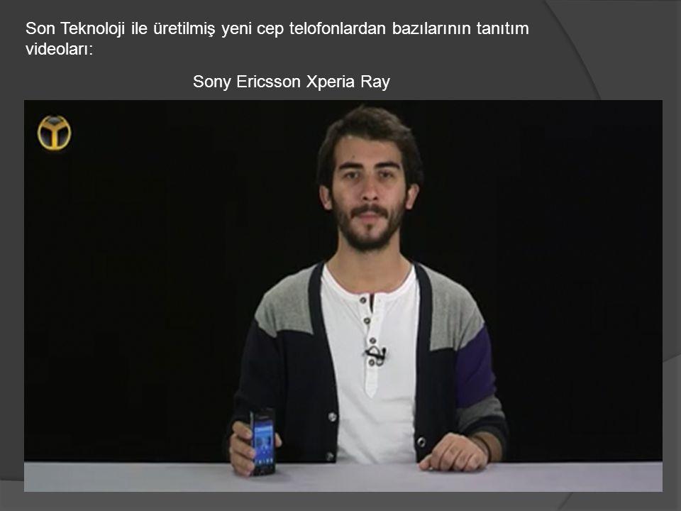 Son Teknoloji ile üretilmiş yeni cep telofonlardan bazılarının tanıtım videoları: Sony Ericsson Xperia Ray