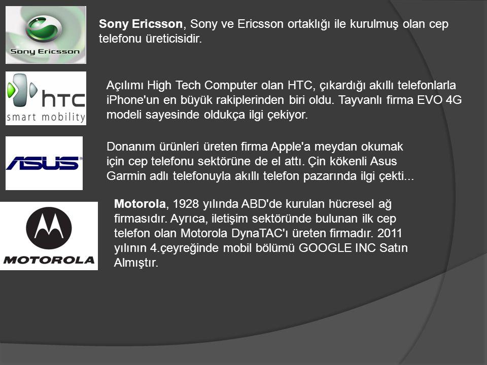 Sony Ericsson, Sony ve Ericsson ortaklığı ile kurulmuş olan cep telefonu üreticisidir. Açılımı High Tech Computer olan HTC, çıkardığı akıllı telefonla