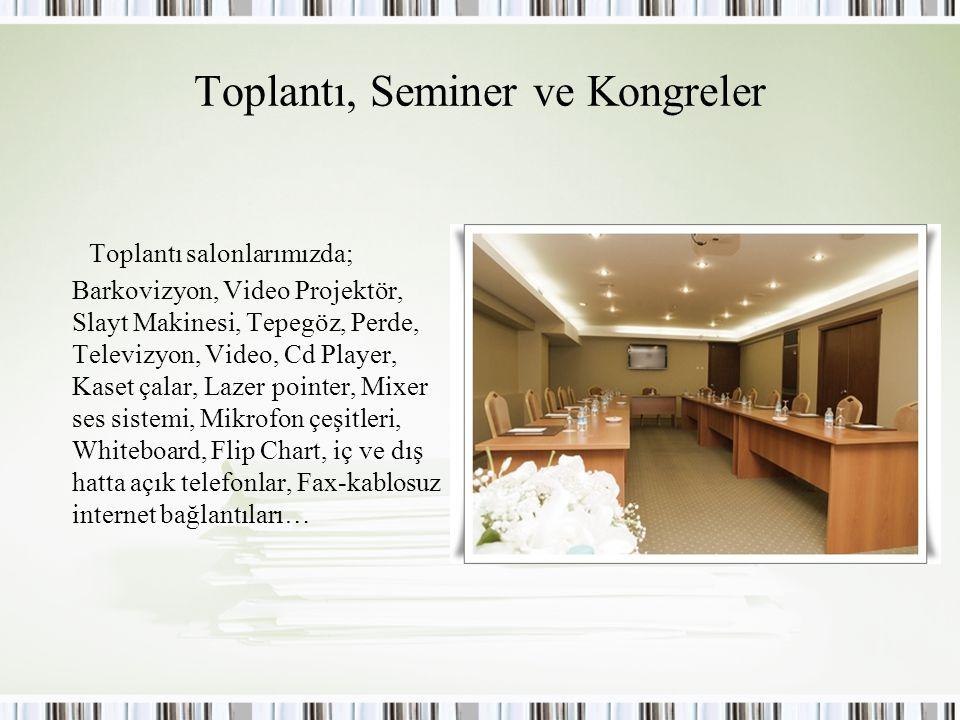 Toplantı, Seminer ve Kongreler Toplantı salonlarımızda; Barkovizyon, Video Projektör, Slayt Makinesi, Tepegöz, Perde, Televizyon, Video, Cd Player, Ka