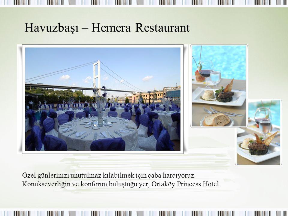 Havuzbaşı – Hemera Restaurant Özel günlerinizi unutulmaz kılabilmek için çaba harcıyoruz. Konukseverliğin ve konforun buluştuğu yer, Ortaköy Princess