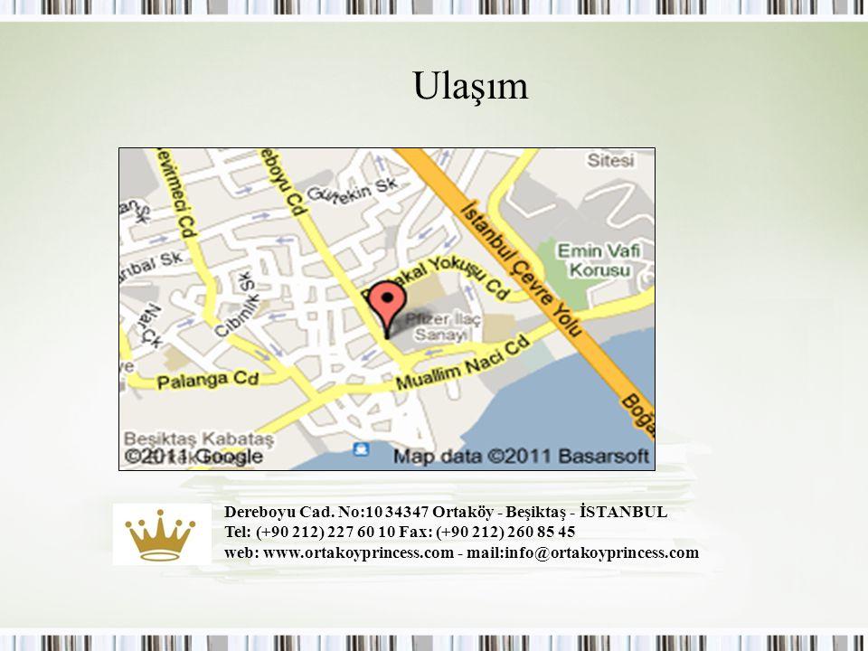 Ulaşım Dereboyu Cad. No:10 34347 Ortaköy - Beşiktaş - İSTANBUL Tel: (+90 212) 227 60 10 Fax: (+90 212) 260 85 45 web: www.ortakoyprincess.com - mail:i