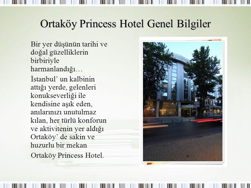 Ortaköy Princess Hotel Genel Bilgiler Bir yer düşünün tarihi ve doğal güzelliklerin birbiriyle harmanlandığı… İstanbul' un kalbinin attığı yerde, gele