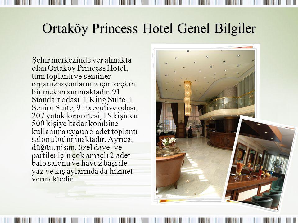 Ortaköy Princess Hotel Genel Bilgiler Şehir merkezinde yer almakta olan Ortaköy Princess Hotel, tüm toplantı ve seminer organizasyonlarınız için seçki