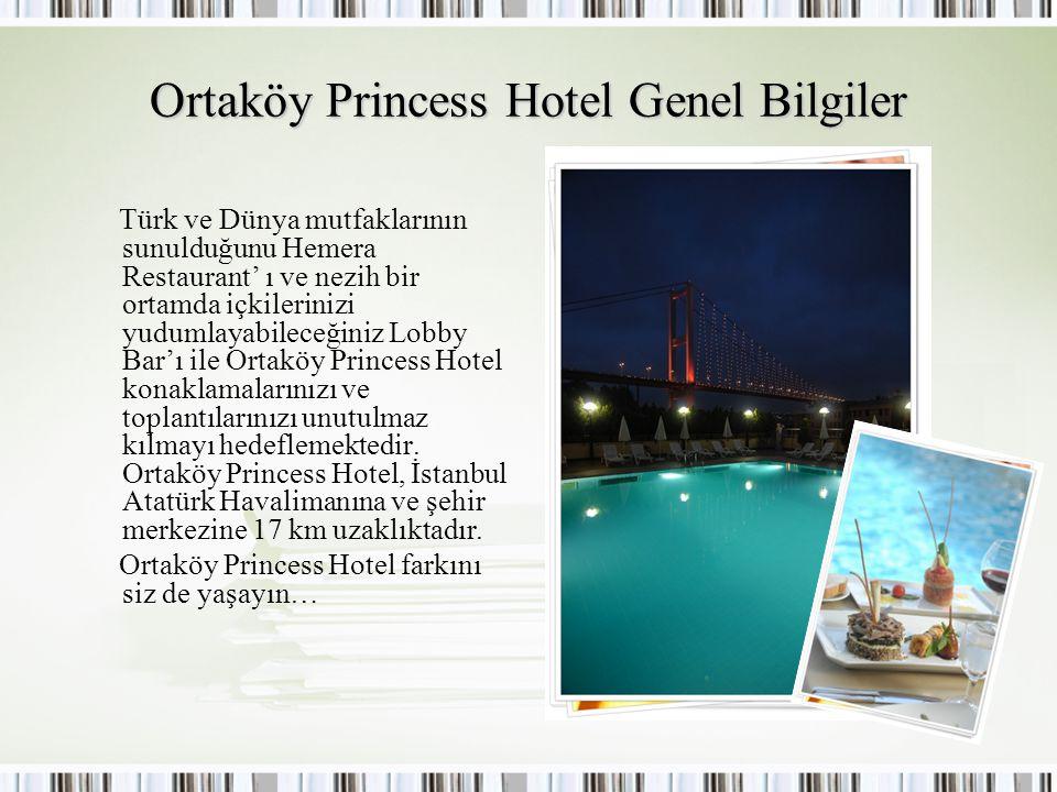 Ortaköy Princess Hotel Genel Bilgiler Türk ve Dünya mutfaklarının sunulduğunu Hemera Restaurant' ı ve nezih bir ortamda içkilerinizi yudumlayabileceği