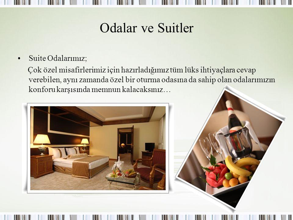 Odalar ve Suitler Suite Odalarımız; Çok özel misafirlerimiz için hazırladığımız tüm lüks ihtiyaçlara cevap verebilen, aynı zamanda özel bir oturma oda