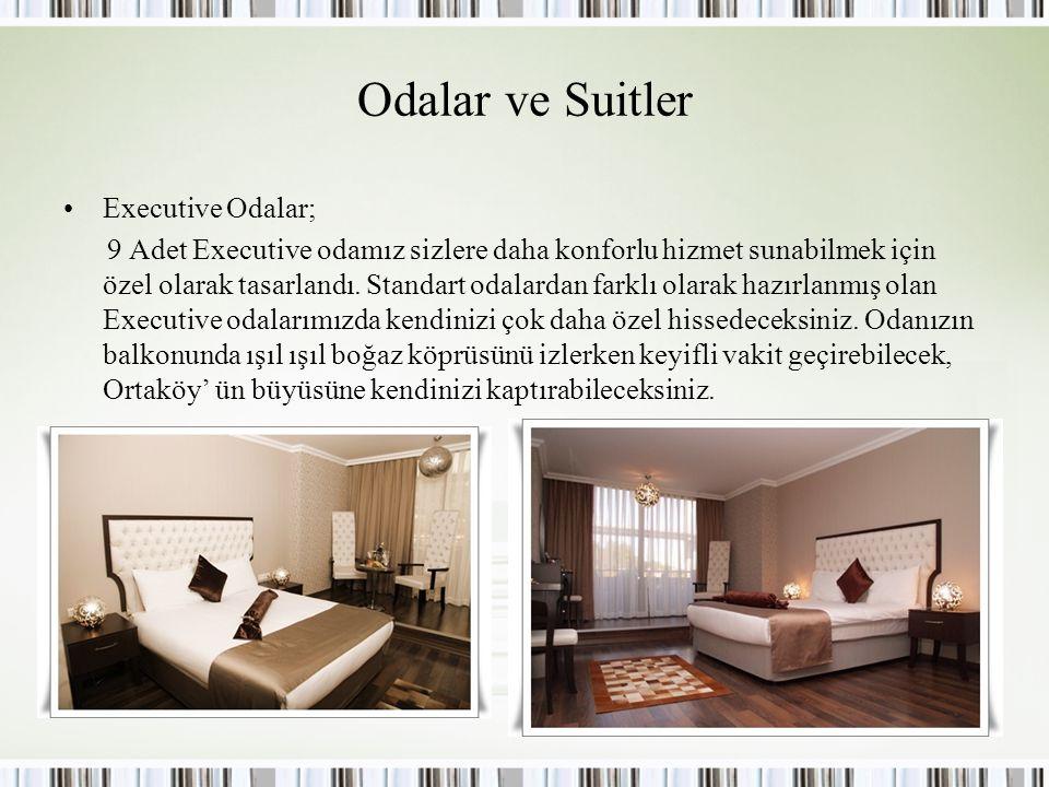 Odalar ve Suitler Executive Odalar; 9 Adet Executive odamız sizlere daha konforlu hizmet sunabilmek için özel olarak tasarlandı. Standart odalardan fa