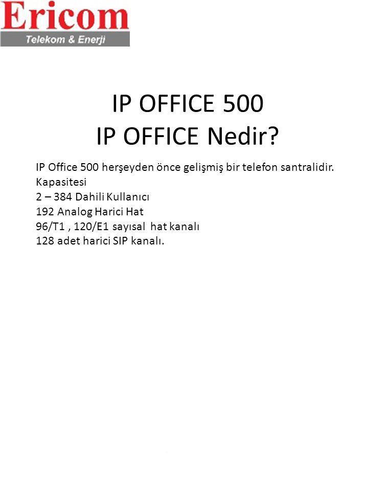 IP OFFICE 500 IP OFFICE Nedir? IP Office 500 herşeyden önce gelişmiş bir telefon santralidir. Kapasitesi 2 – 384 Dahili Kullanıcı 192 Analog Harici Ha