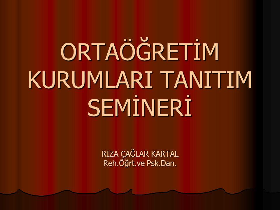 ORTAÖĞRETİM KURUMLARI TANITIM SEMİNERİ RIZA ÇAĞLAR KARTAL Reh.Öğrt.ve Psk.Dan.
