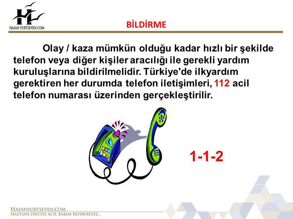 BİLDİRME Olay / kaza mümkün olduğu kadar hızlı bir şekilde telefon veya diğer kişiler aracılığı ile gerekli yardım kuruluşlarına bildirilmelidir. Türk
