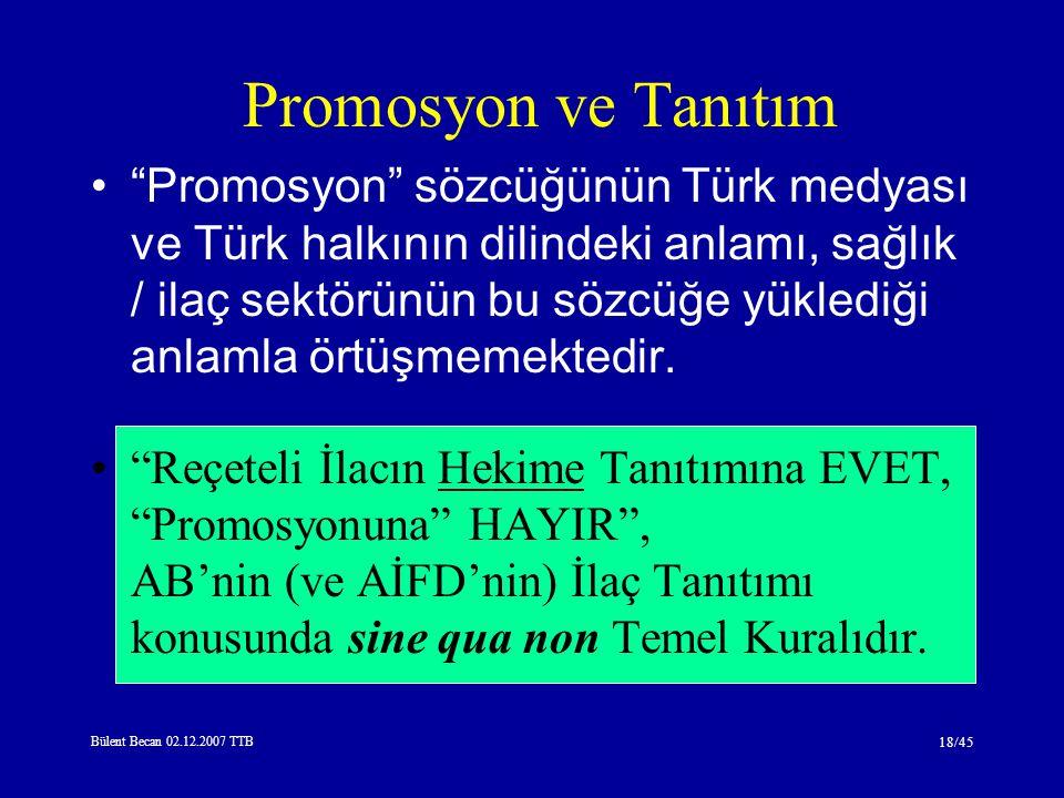 Bülent Becan 02.12.2007 TTB 18/45 Promosyon sözcüğünün Türk medyası ve Türk halkının dilindeki anlamı, sağlık / ilaç sektörünün bu sözcüğe yüklediği anlamla örtüşmemektedir.