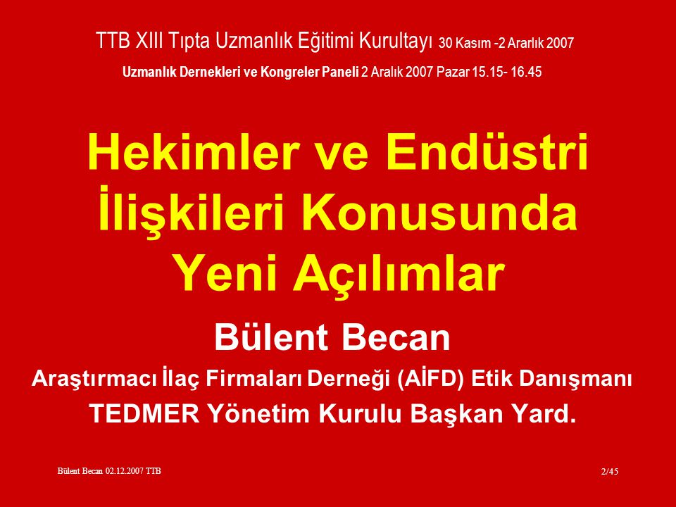 Bülent Becan 02.12.2007 TTB 3/45 Discussion Paper on Common Guidelines Between WMA & The Pharmaceutical Industry 177th WMA Council Session WMA General Assembly Medical Ethics Committee 3-6 Ekim 2007, Kopenhag
