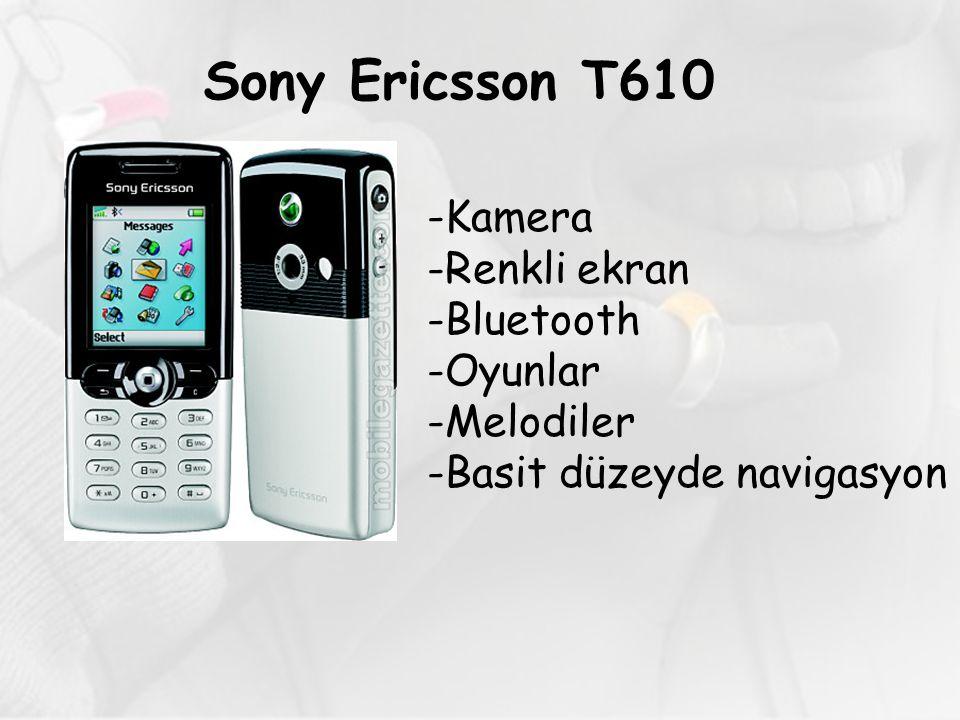 Sony Ericsson T610 -Kamera -Renkli ekran -Bluetooth -Oyunlar -Melodiler -Basit düzeyde navigasyon
