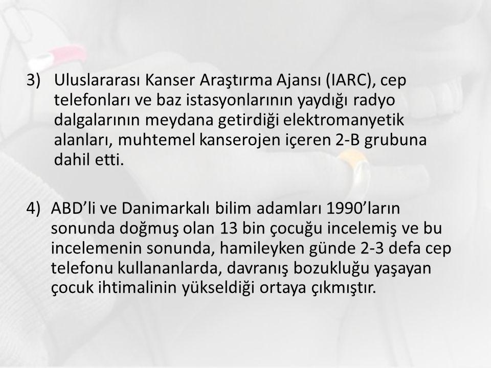 3)Uluslararası Kanser Araştırma Ajansı (IARC), cep telefonları ve baz istasyonlarının yaydığı radyo dalgalarının meydana getirdiği elektromanyetik ala