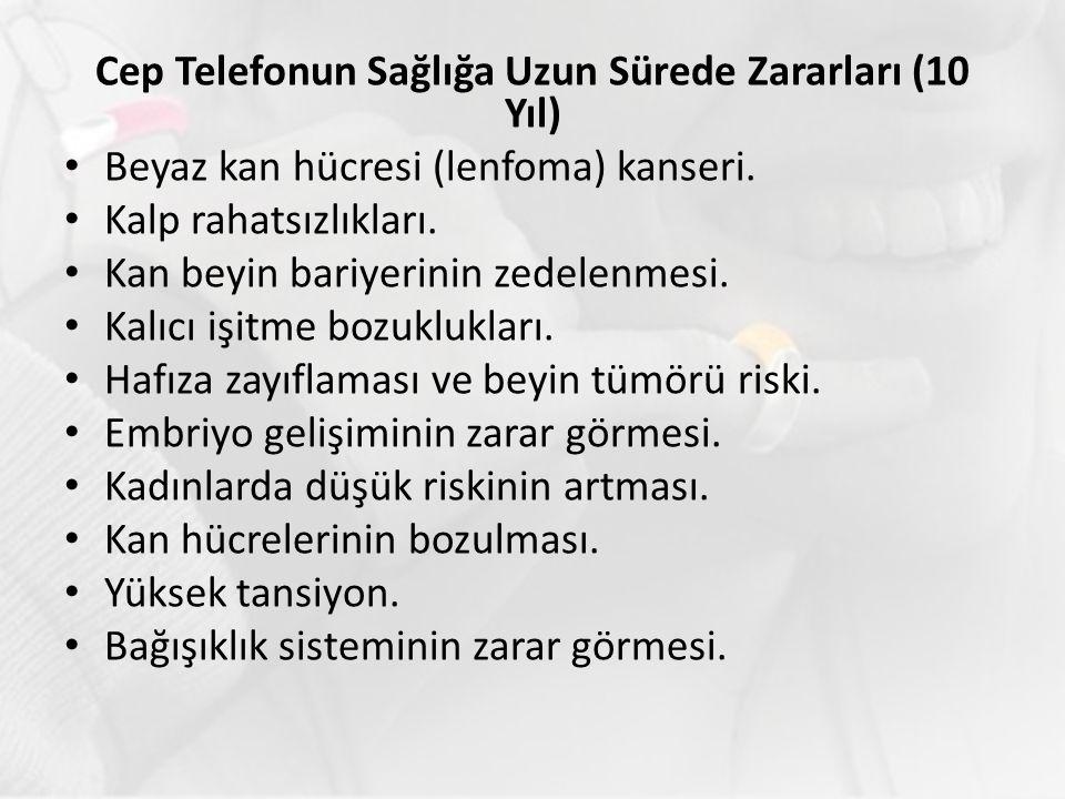 Cep Telefonun Sağlığa Uzun Sürede Zararları (10 Yıl) Beyaz kan hücresi (lenfoma) kanseri.