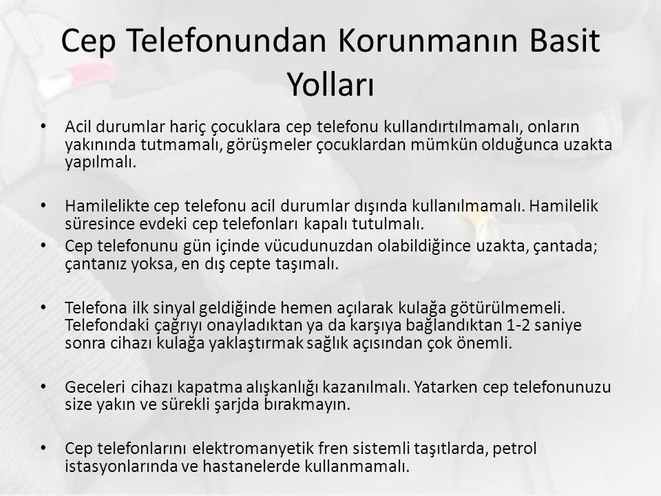 Cep Telefonundan Korunmanın Basit Yolları Acil durumlar hariç çocuklara cep telefonu kullandırtılmamalı, onların yakınında tutmamalı, görüşmeler çocuklardan mümkün olduğunca uzakta yapılmalı.