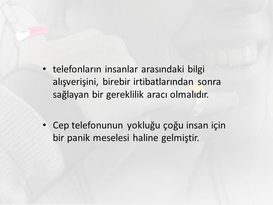 telefonların insanlar arasındaki bilgi alışverişini, birebir irtibatlarından sonra sağlayan bir gereklilik aracı olmalıdır. Cep telefonunun yokluğu ço