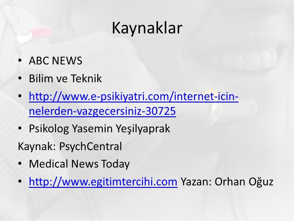Kaynaklar ABC NEWS Bilim ve Teknik http://www.e-psikiyatri.com/internet-icin- nelerden-vazgecersiniz-30725 http://www.e-psikiyatri.com/internet-icin- nelerden-vazgecersiniz-30725 Psikolog Yasemin Yeşilyaprak Kaynak: PsychCentral Medical News Today http://www.egitimtercihi.com Yazan: Orhan Oğuz http://www.egitimtercihi.com