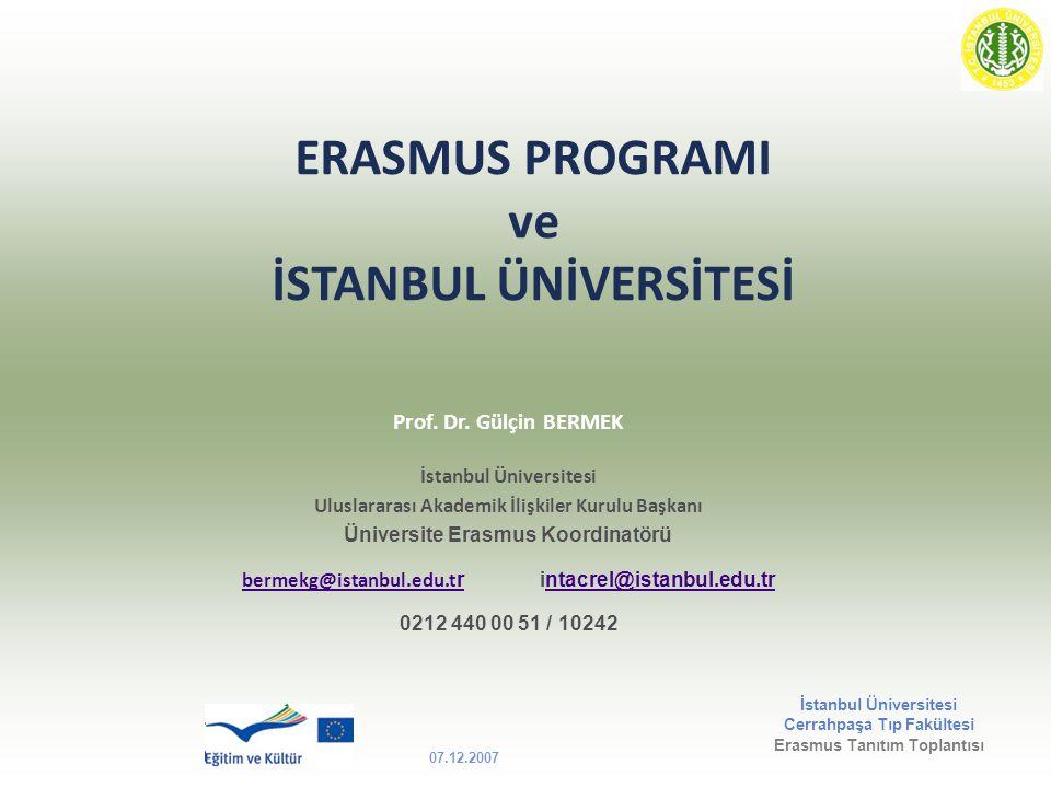 07.12.2007 Erasmus Tanıtım Toplantısı ERASMUS PROGRAMI ve İSTANBUL ÜNİVERSİTESİ Prof. Dr. Gülçin BERMEK İstanbul Üniversitesi Uluslararası Akademik İl