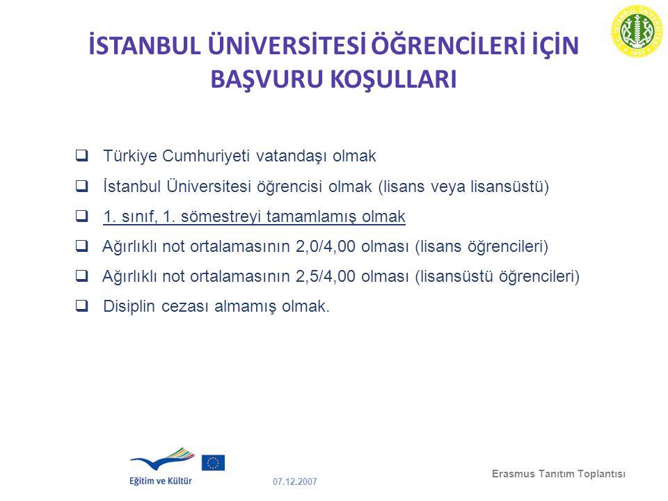 07.12.2007 Erasmus Tanıtım Toplantısı İSTANBUL ÜNİVERSİTESİ ÖĞRENCİLERİ İÇİN BAŞVURU KOŞULLARI  Türkiye Cumhuriyeti vatandaşı olmak  İstanbul Üniver