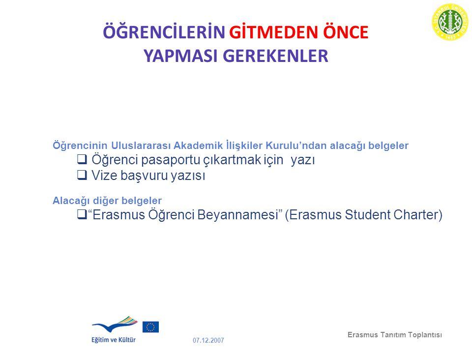 07.12.2007 Erasmus Tanıtım Toplantısı ÖĞRENCİLERİN GİTMEDEN ÖNCE YAPMASI GEREKENLER Öğrencinin Uluslararası Akademik İlişkiler Kurulu'ndan alacağı bel