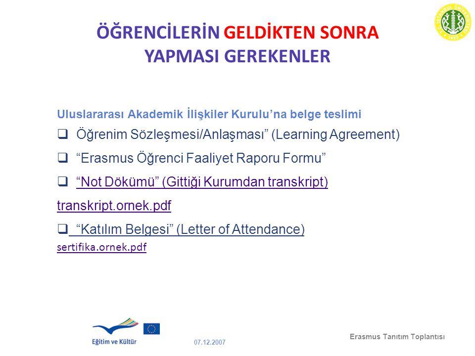 07.12.2007 Erasmus Tanıtım Toplantısı ÖĞRENCİLERİN GELDİKTEN SONRA YAPMASI GEREKENLER Uluslararası Akademik İlişkiler Kurulu'na belge teslimi  Öğreni