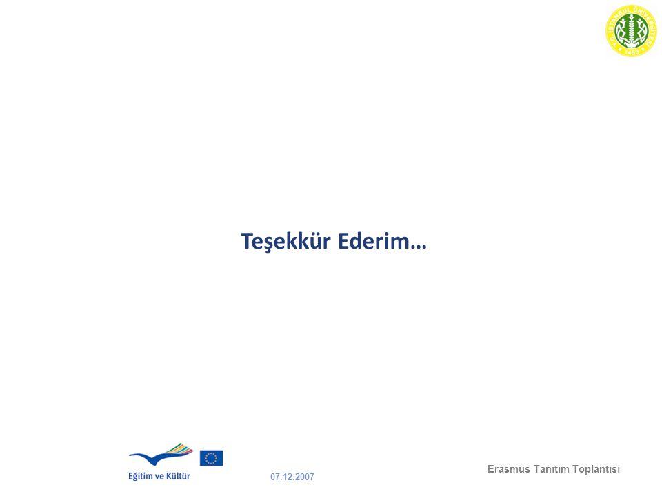 07.12.2007 Erasmus Tanıtım Toplantısı Teşekkür Ederim…
