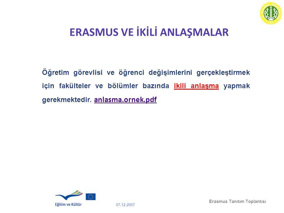 07.12.2007 Erasmus Tanıtım Toplantısı ERASMUS VE İKİLİ ANLAŞMALAR Öğretim görevlisi ve öğrenci değişimlerini gerçekleştirmek için fakülteler ve bölüml