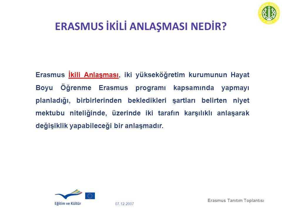 07.12.2007 Erasmus Tanıtım Toplantısı ERASMUS İKİLİ ANLAŞMASI NEDİR? Erasmus İkili Anlaşması, iki yükseköğretim kurumunun Hayat Boyu Öğrenme Erasmus p