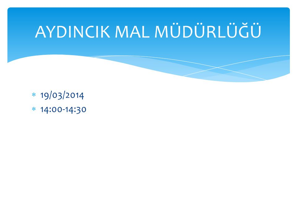 Adnan HAS  Aydıncık/Pembecik Orman İşletme Müdürlüğü  19/03/2014  14:30-15:00 ORMAN MUHAFAZA MEMURU