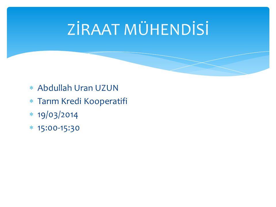 Abdullah Uran UZUN  Tarım Kredi Kooperatifi  19/03/2014  15:00-15:30 ZİRAAT MÜHENDİSİ
