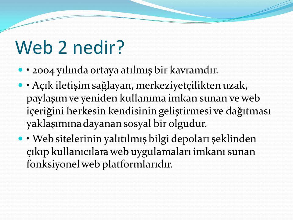Web 2 nedir? 2004 yılında ortaya atılmış bir kavramdır. Açık iletişim sağlayan, merkeziyetçilikten uzak, paylaşım ve yeniden kullanıma imkan sunan ve