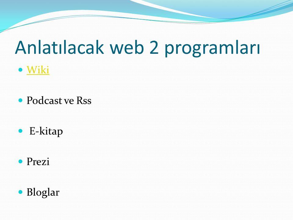 Anlatılacak web 2 programları Wiki Podcast ve Rss E-kitap Prezi Bloglar