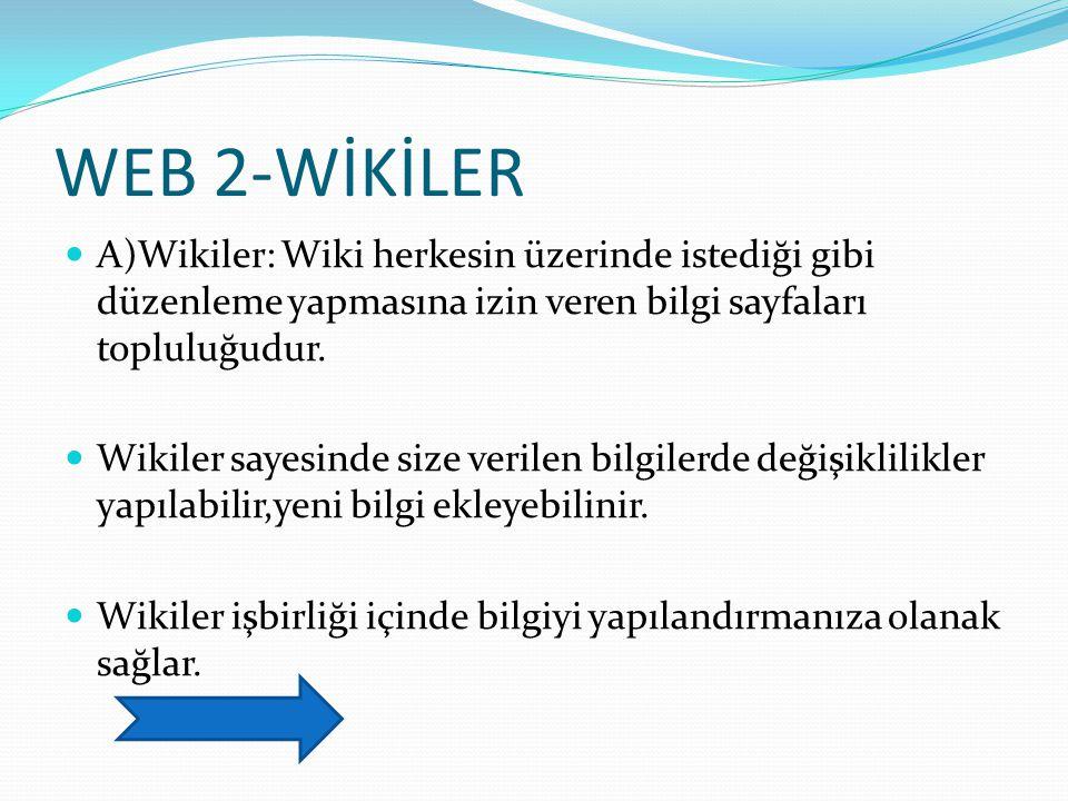 WEB 2-WİKİLER A)Wikiler: Wiki herkesin üzerinde istediği gibi düzenleme yapmasına izin veren bilgi sayfaları topluluğudur. Wikiler sayesinde size veri