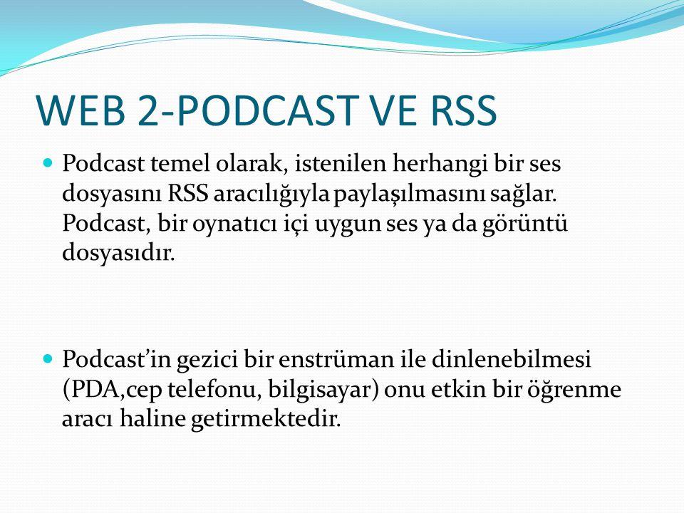 WEB 2-PODCAST VE RSS Podcast temel olarak, istenilen herhangi bir ses dosyasını RSS aracılığıyla paylaşılmasını sağlar. Podcast, bir oynatıcı içi uygu