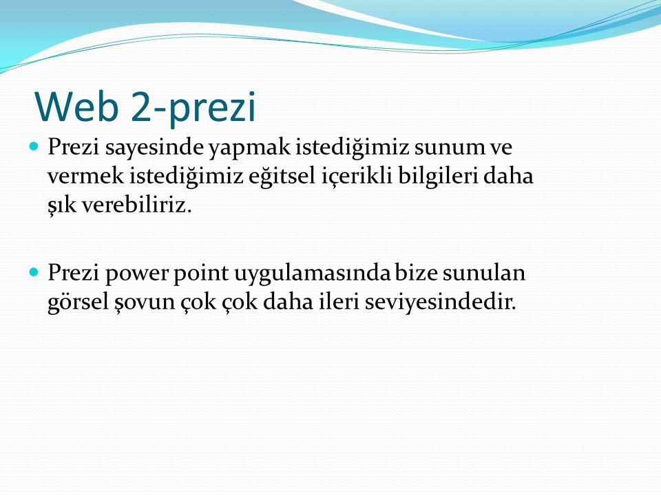 Web 2-prezi Prezi sayesinde yapmak istediğimiz sunum ve vermek istediğimiz eğitsel içerikli bilgileri daha şık verebiliriz. Prezi power point uygulama