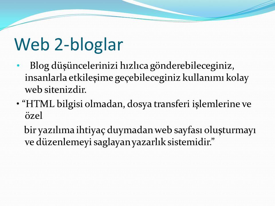 """Web 2-bloglar Blog düşüncelerinizi hızlıca gönderebileceginiz, insanlarla etkileşime geçebileceginiz kullanımı kolay web sitenizdir. """"HTML bilgisi olm"""